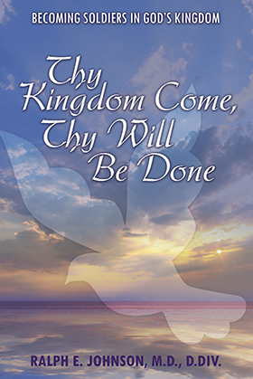 Thy Kingdom Come, Thy Will Be Done - Author Ralph E Johnson